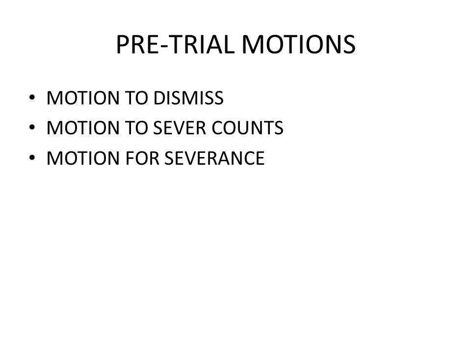 PRE-TRIAL MOTIONS MOTION TO DISMISS MOTION TO SEVER COUNTS