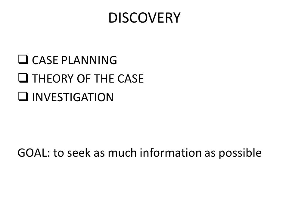 DISCOVERY CASE PLANNING THEORY OF THE CASE INVESTIGATION