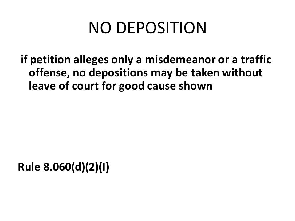NO DEPOSITION if petition alleges only a misdemeanor or a traffic offense, no depositions may be taken without leave of court for good cause shown.