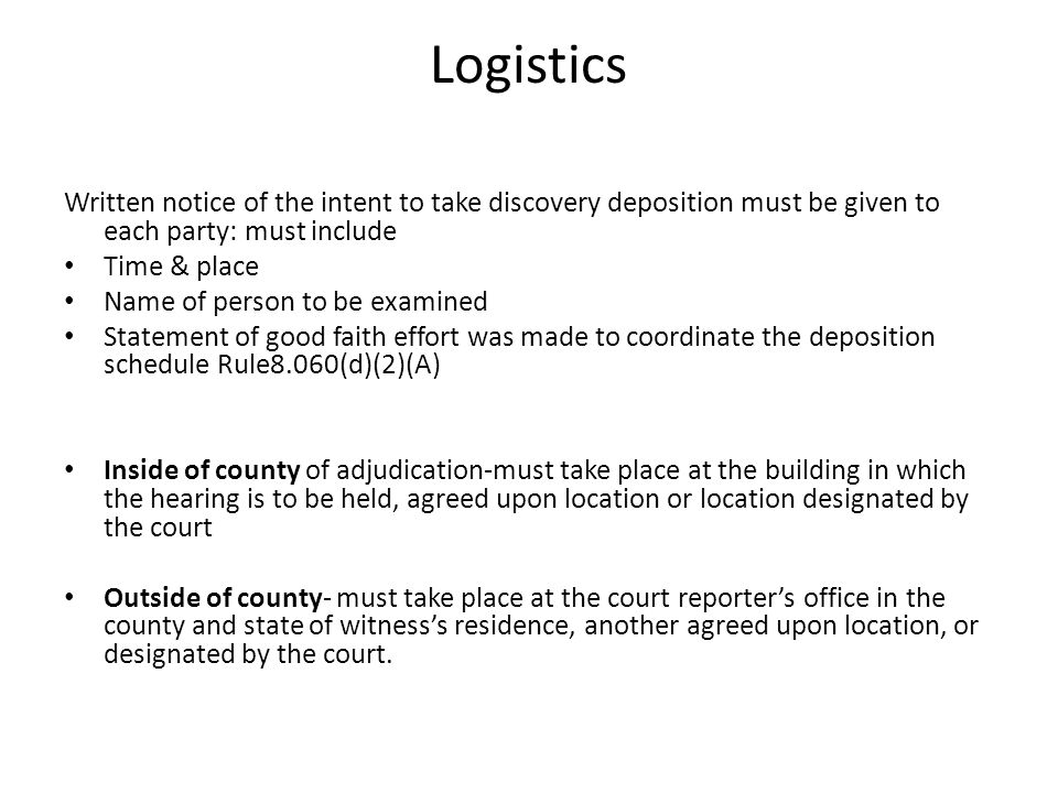 Logistics Written notice of the intent to take discovery deposition must be given to each party: must include.