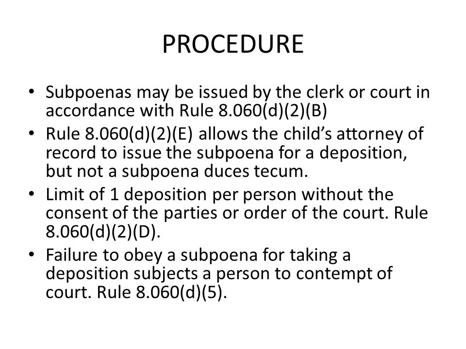 PROCEDURE Subpoenas may be issued by the clerk or court in accordance with Rule 8.060(d)(2)(B)