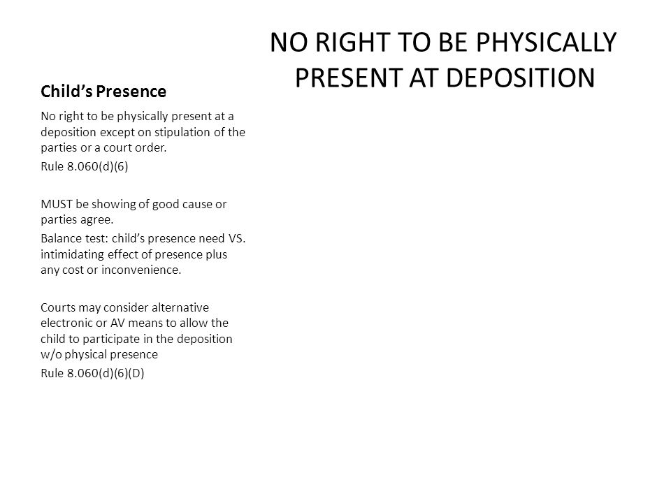 NO RIGHT TO BE PHYSICALLY PRESENT AT DEPOSITION