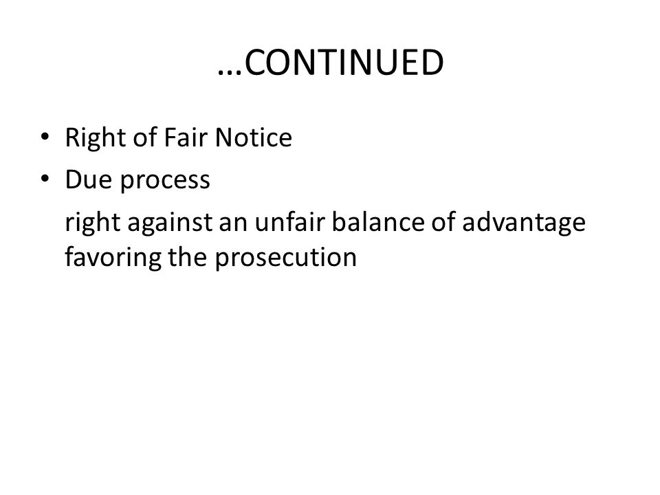 …CONTINUED Right of Fair Notice Due process