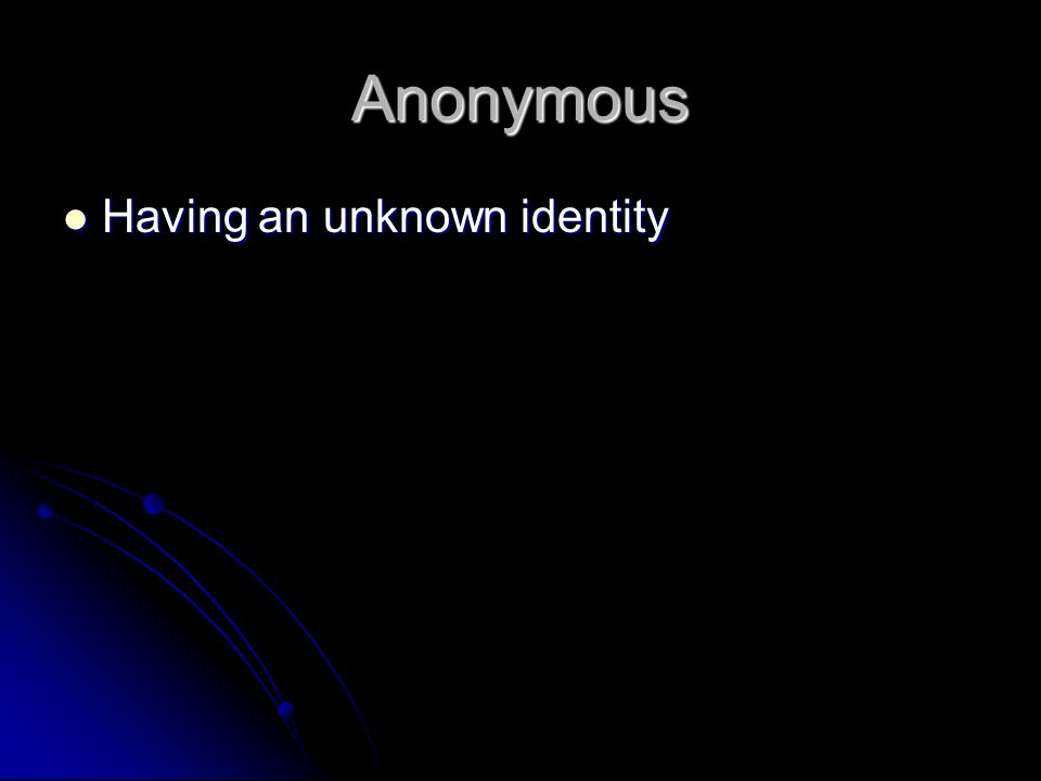 Anonymous Having an unknown identity