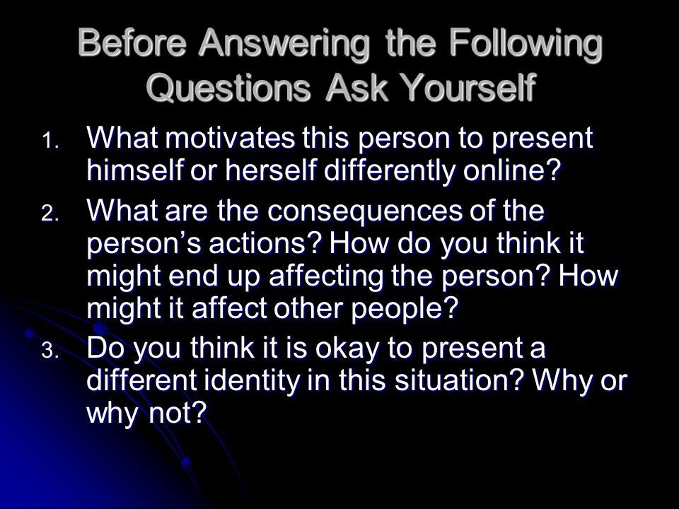 Before Answering the Following Questions Ask Yourself