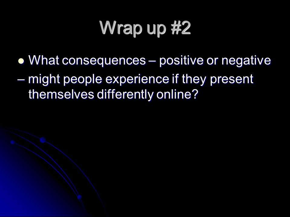 Wrap up #2 What consequences – positive or negative