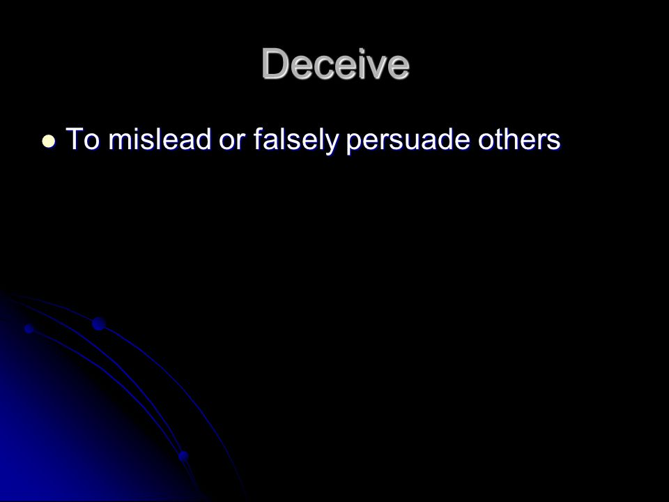 Deceive To mislead or falsely persuade others