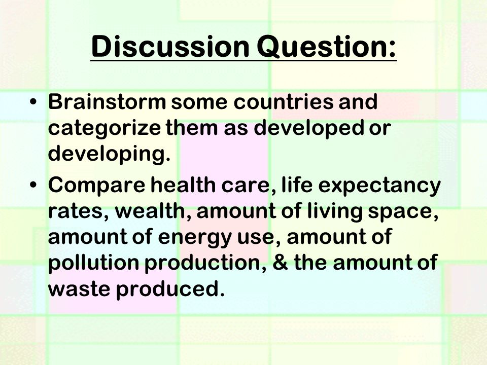 Discussion Question: Brainstorm some countries and categorize them as developed or developing.