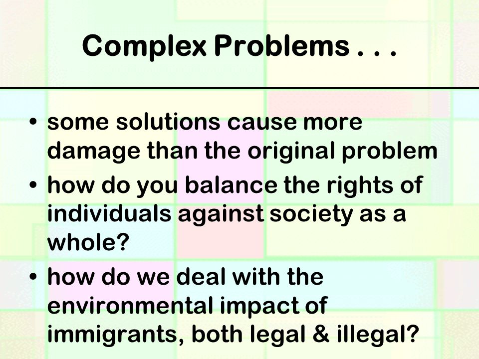 Complex Problems . . . some solutions cause more damage than the original problem.