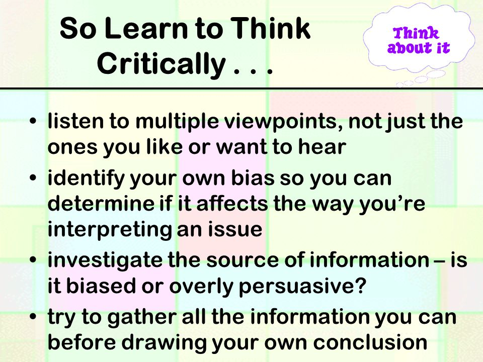 So Learn to Think Critically . . .