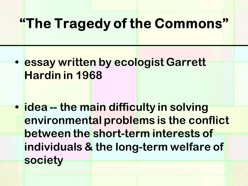 essay tragedy commons Although the tragedy of the commons is widely acclaimed, activists in  environmental causes as well as professionals in ethics continue to act as if the  essay.
