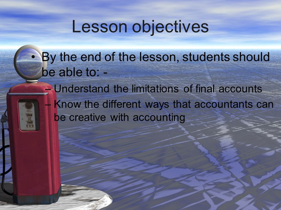 Lesson objectives By the end of the lesson, students should be able to: - Understand the limitations of final accounts.