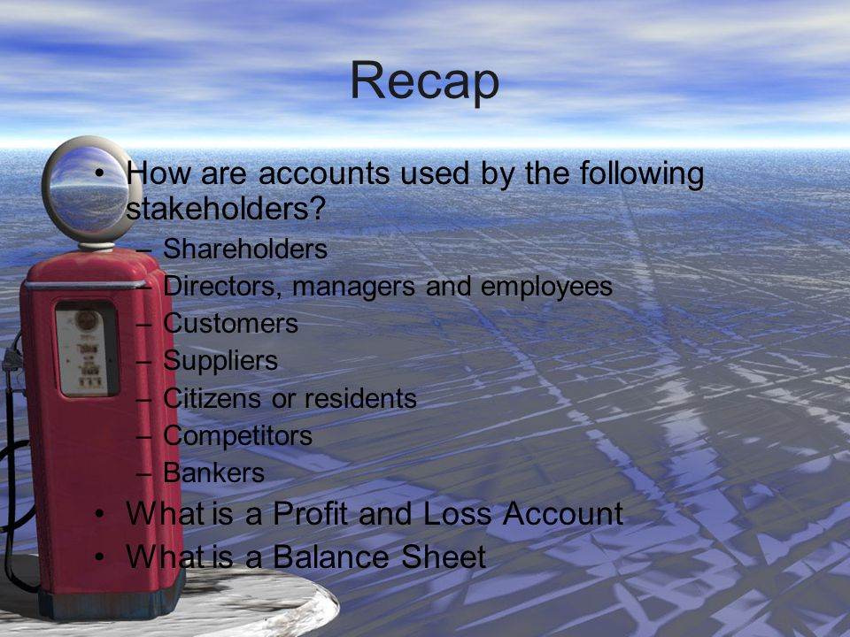 Recap How are accounts used by the following stakeholders