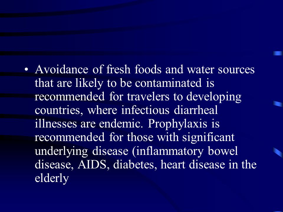 Avoidance of fresh foods and water sources that are likely to be contaminated is recommended for travelers to developing countries, where infectious diarrheal illnesses are endemic.