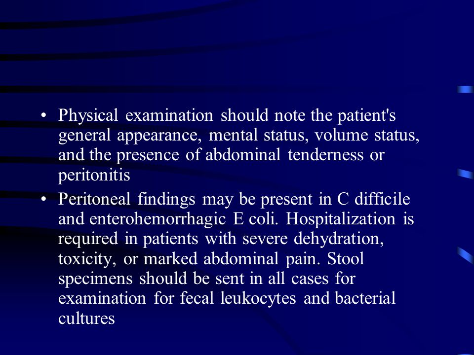 Physical examination should note the patient s general appearance, mental status, volume status, and the presence of abdominal tenderness or peritonitis