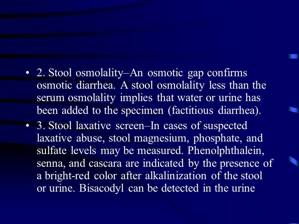 2. Stool osmolality–An osmotic gap confirms osmotic diarrhea