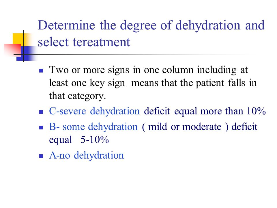 Determine the degree of dehydration and select tereatment