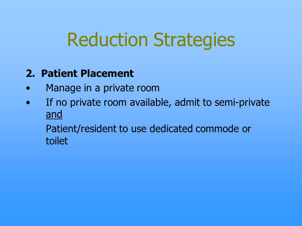 Reduction Strategies 2. Patient Placement Manage in a private room