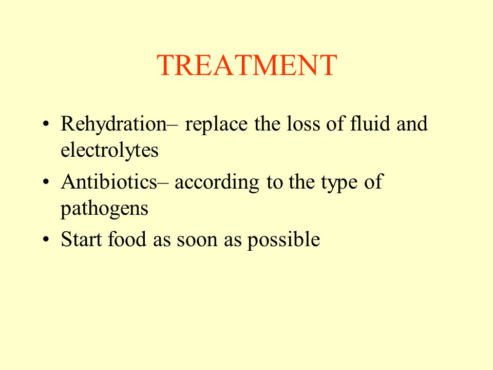TREATMENT Rehydration– replace the loss of fluid and electrolytes