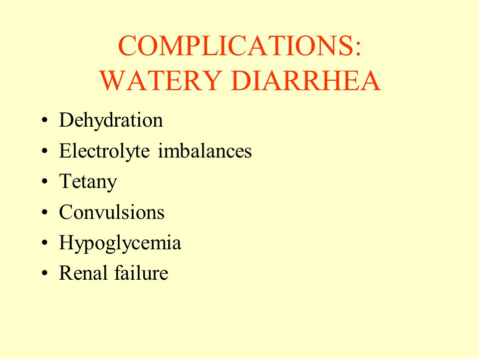COMPLICATIONS: WATERY DIARRHEA
