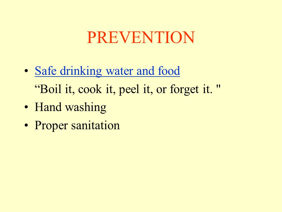 PREVENTION Safe drinking water and food