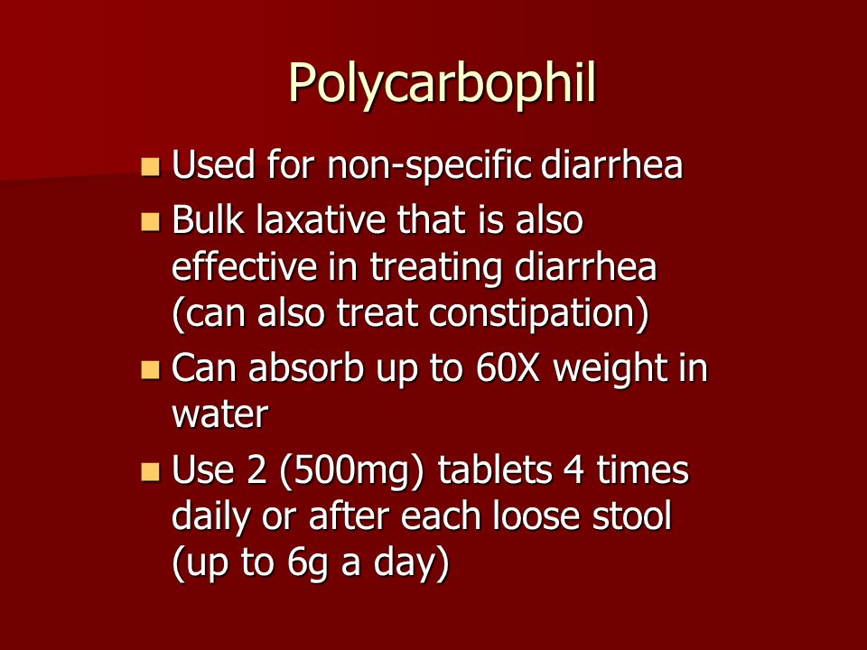 Polycarbophil Used for non-specific diarrhea