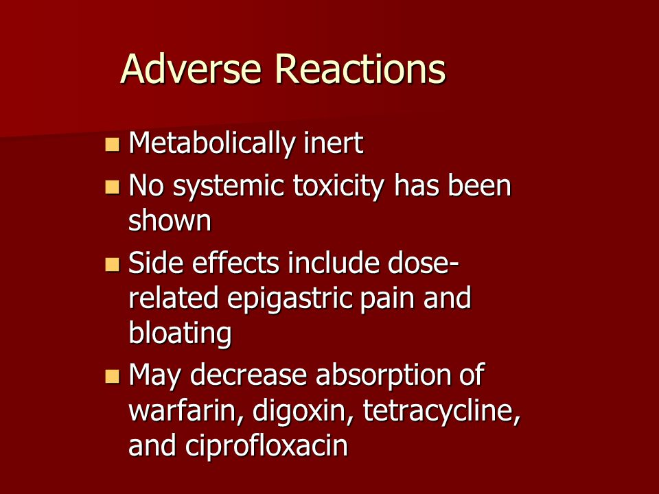 Adverse Reactions Metabolically inert