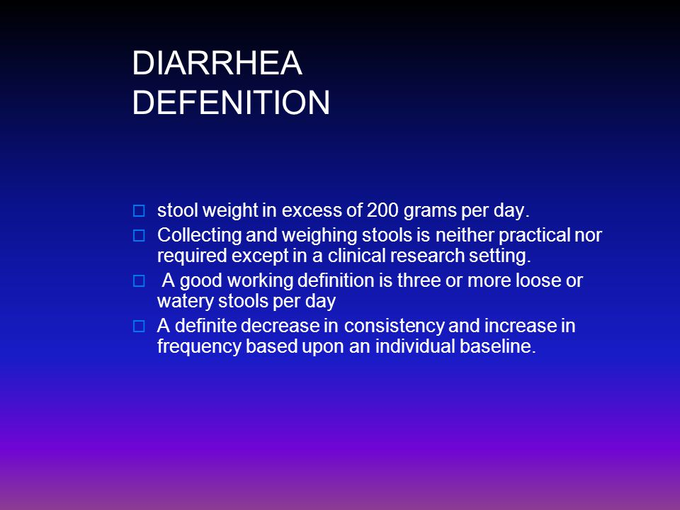 DIARRHEA DEFENITION stool weight in excess of 200 grams per day.