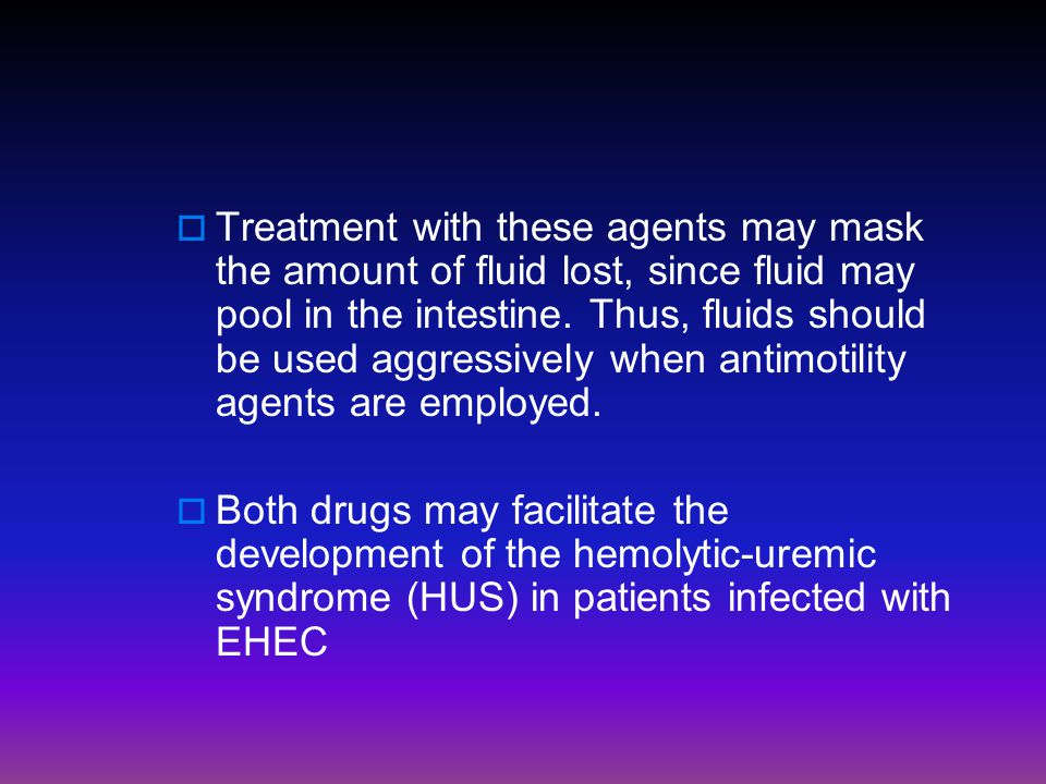 Treatment with these agents may mask the amount of fluid lost, since fluid may pool in the intestine. Thus, fluids should be used aggressively when antimotility agents are employed.