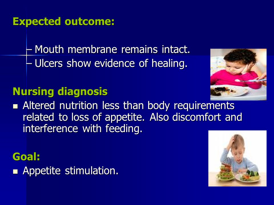 Expected outcome: Mouth membrane remains intact. Ulcers show evidence of healing. Nursing diagnosis.