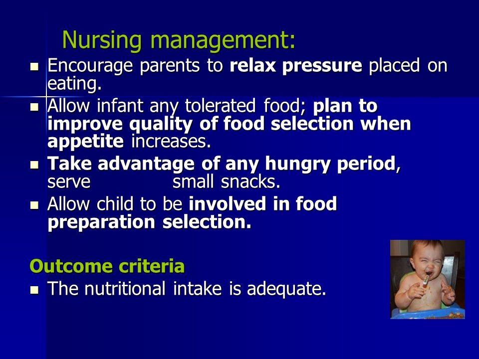 Nursing management: Encourage parents to relax pressure placed on eating.