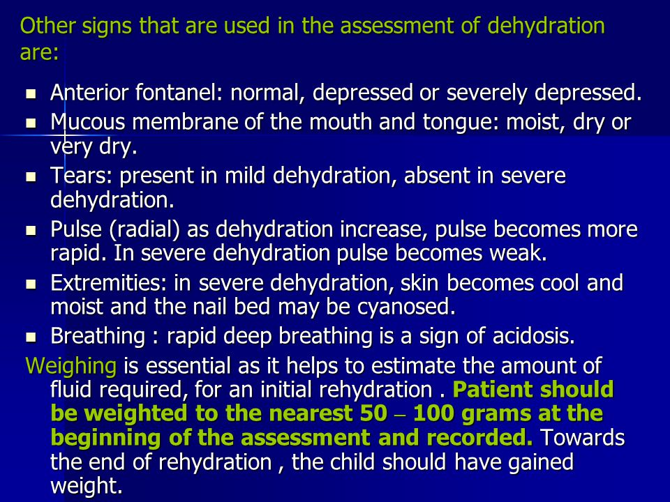 Other signs that are used in the assessment of dehydration are: