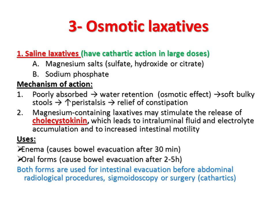 3- Osmotic laxatives 1. Saline laxatives (have cathartic action in large doses) Magnesium salts (sulfate, hydroxide or citrate)