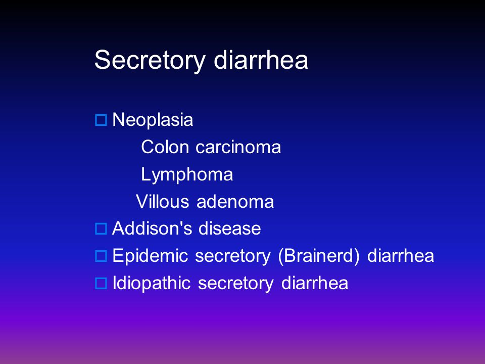 Secretory diarrhea Neoplasia Colon carcinoma Lymphoma Villous adenoma
