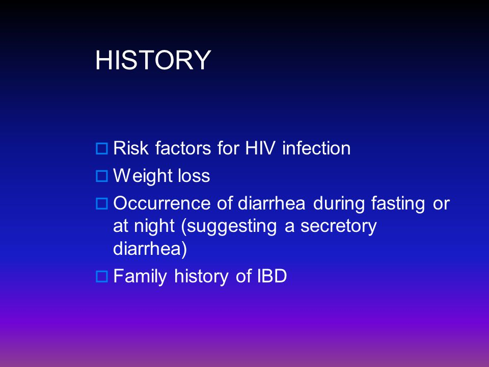 HISTORY Risk factors for HIV infection Weight loss