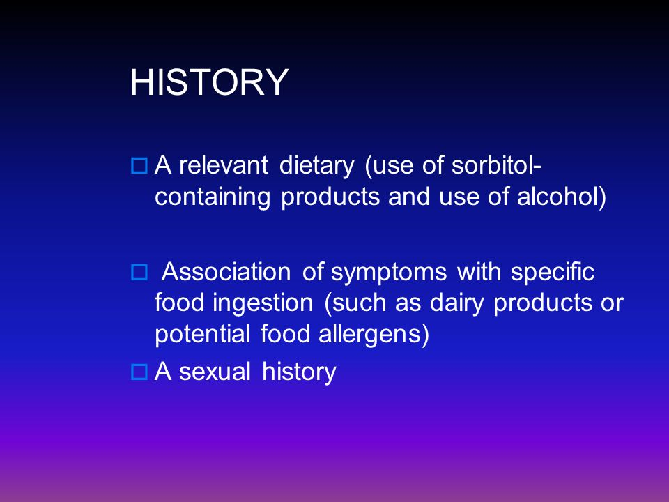 HISTORY A relevant dietary (use of sorbitol-containing products and use of alcohol)