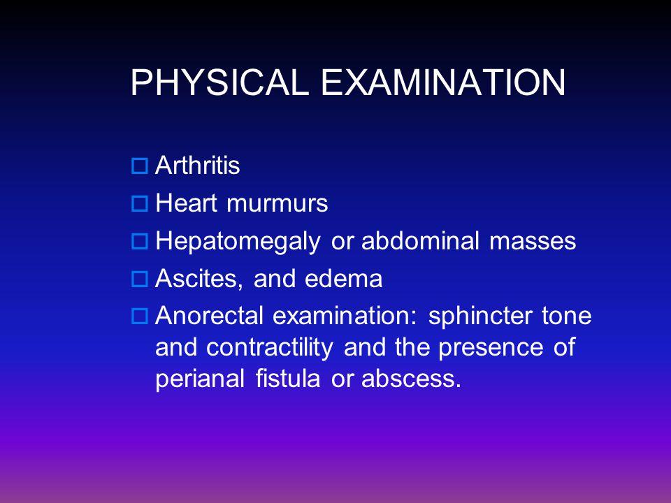 PHYSICAL EXAMINATION Arthritis Heart murmurs
