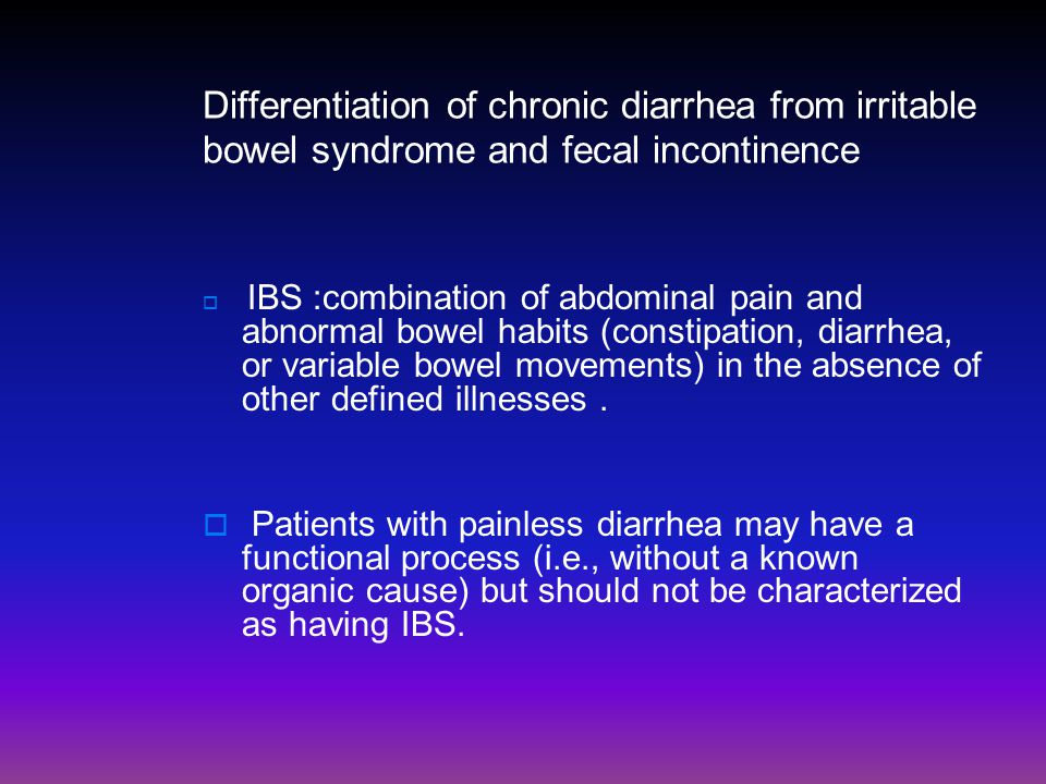 Differentiation of chronic diarrhea from irritable bowel syndrome and fecal incontinence