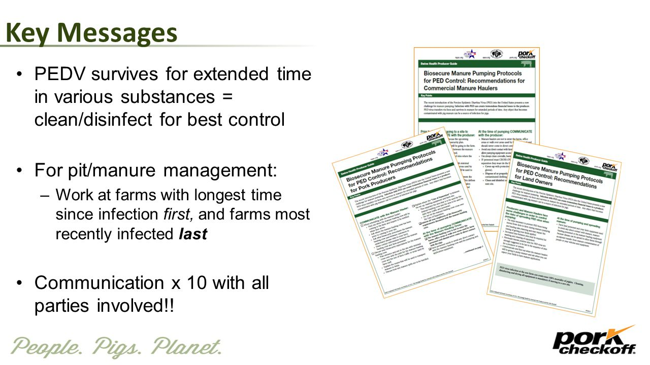 Key Messages PEDV survives for extended time in various substances = clean/disinfect for best control.