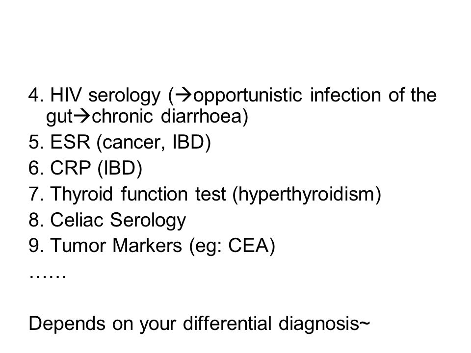 4. HIV serology (opportunistic infection of the gutchronic diarrhoea) 5.