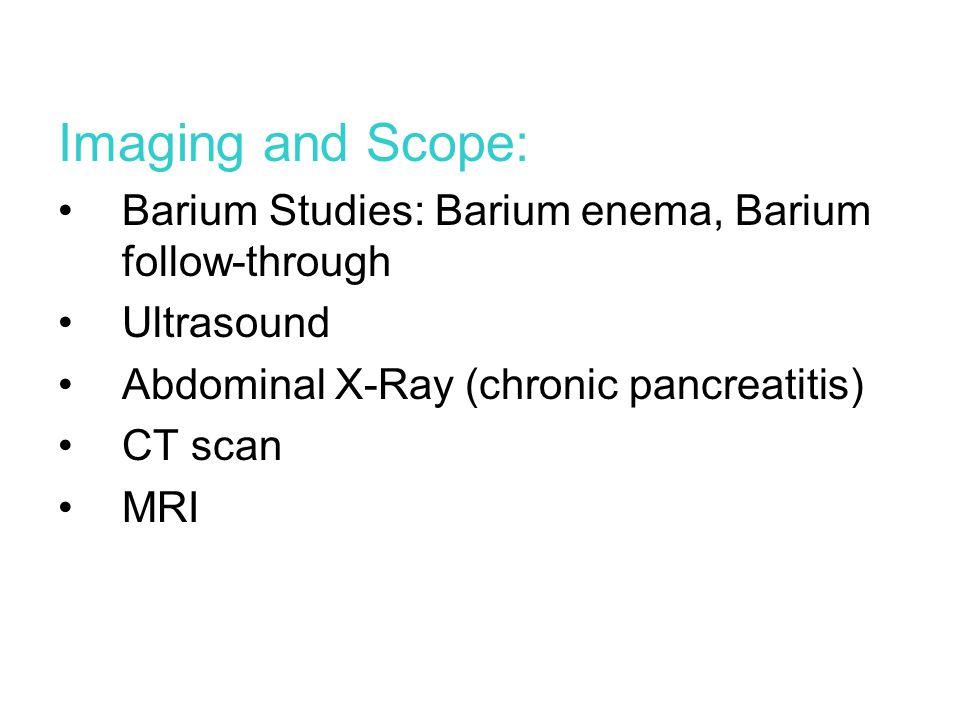 Imaging and Scope: Barium Studies: Barium enema, Barium follow-through