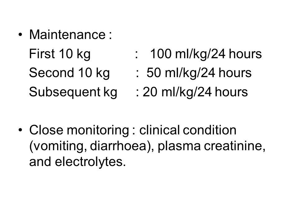 Maintenance : First 10 kg : 100 ml/kg/24 hours. Second 10 kg : 50 ml/kg/24 hours.