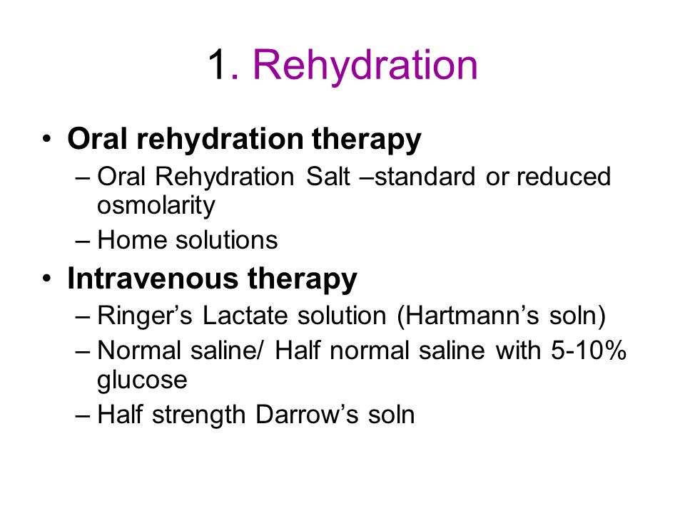 1. Rehydration Oral rehydration therapy Intravenous therapy