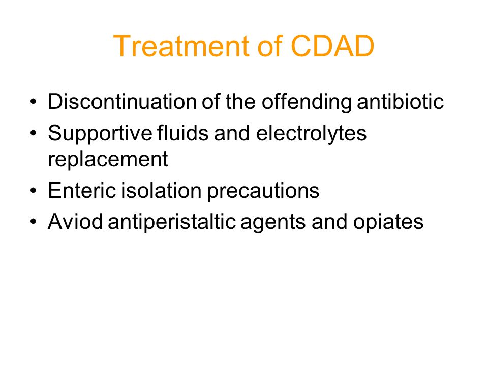 Treatment of CDAD Discontinuation of the offending antibiotic