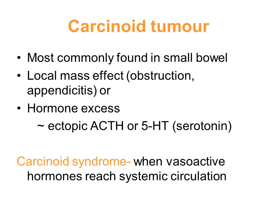 Carcinoid tumour Most commonly found in small bowel