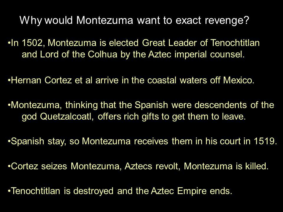 Why would Montezuma want to exact revenge