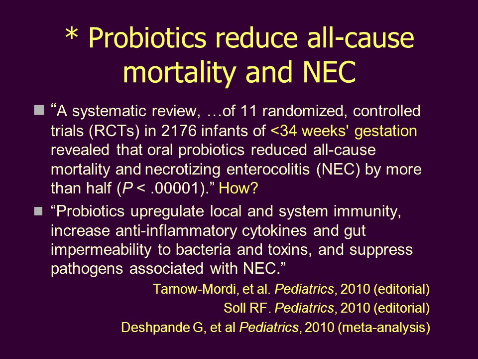 * Probiotics reduce all-cause mortality and NEC