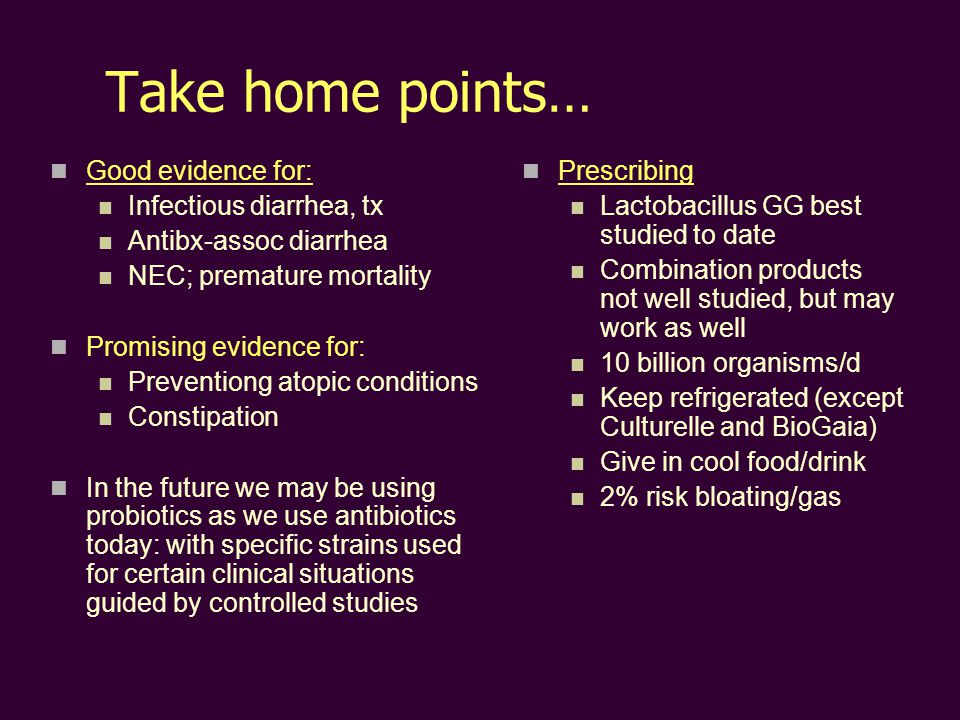 Take home points… Good evidence for: Infectious diarrhea, tx