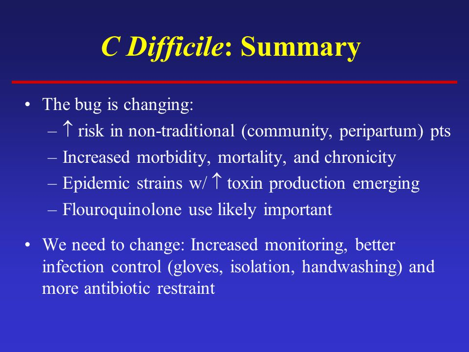 C Difficile: Summary The bug is changing: