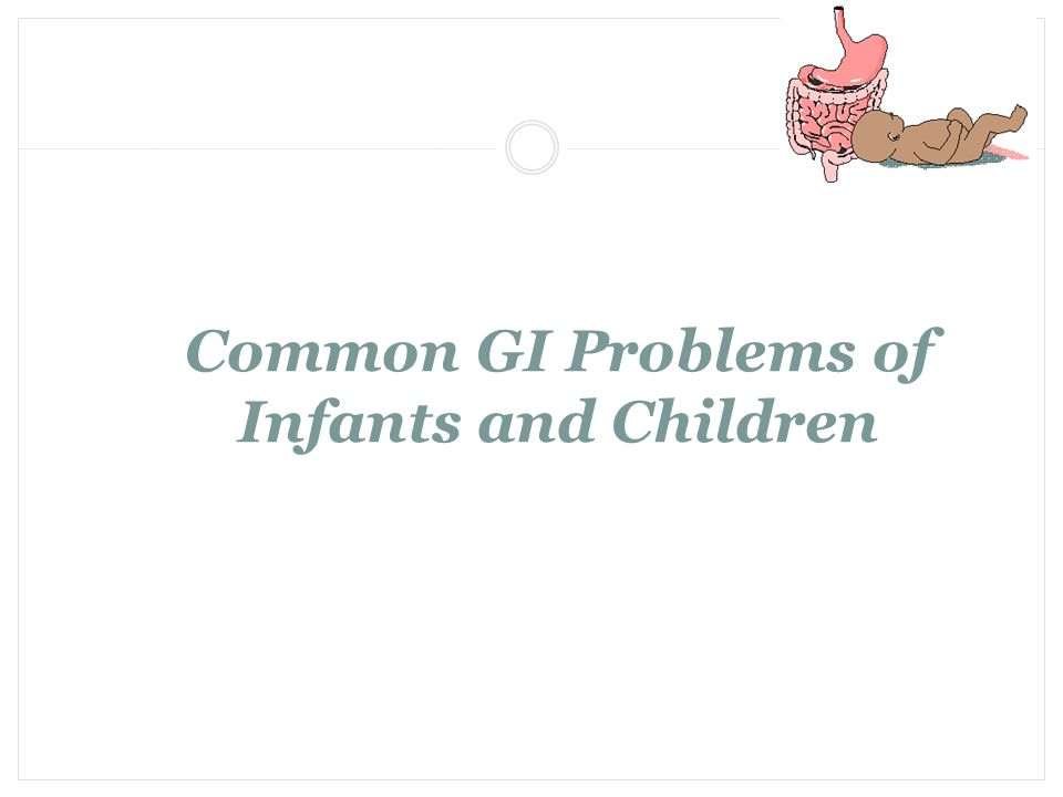 Common GI Problems of Infants and Children